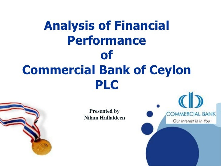 Analysis of Financial      Performance            ofCommercial Bank of Ceylon           PLC           Presented by        ...