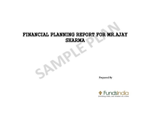FINANCIAL PLANNING REPORT FOR MR.AJAY SHARMA  Prepared By