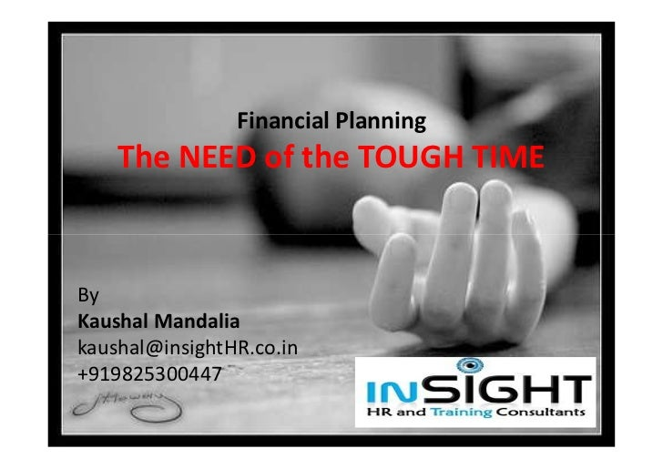 Financial Planning    The NEED of the TOUGH TIMEByKaushal Mandaliakaushal@insightHR.co.in+919825300447