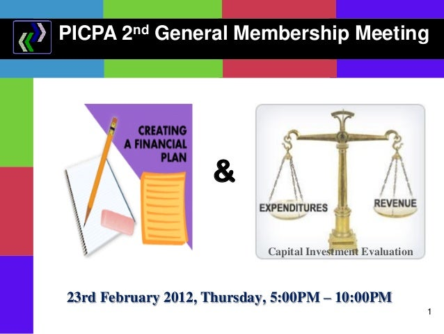 PICPA 2nd General Membership Meeting  & Capital Investment Evaluation  23rd February 2012, Thursday, 5:00PM – 10:00PM 1