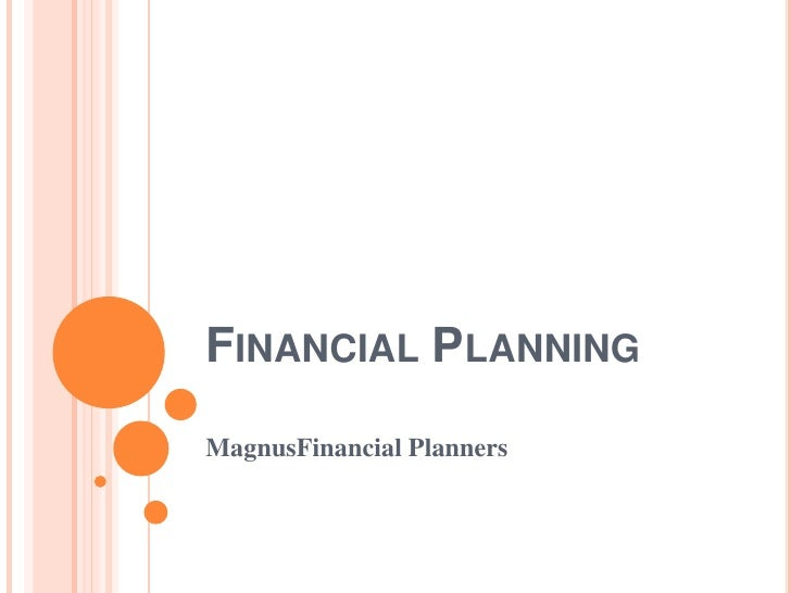 Financial Planning<br />MagnusFinancial Planners<br />