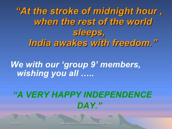 """"""" At the stroke of midnight hour ,   when the rest of the world sleeps,   India awakes with freedom."""" <ul><li>We with our ..."""