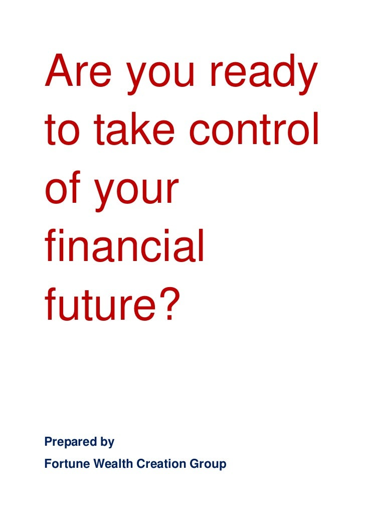 Are you readyto take controlof yourfinancialfuture?Prepared byFortune Wealth Creation Group