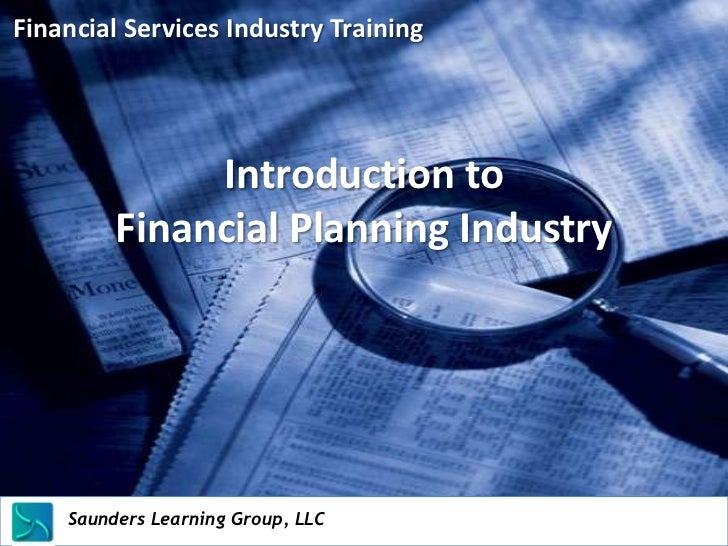 Financial Services Industry Training                Introduction to           Financial Planning Industry    Saunders Lear...