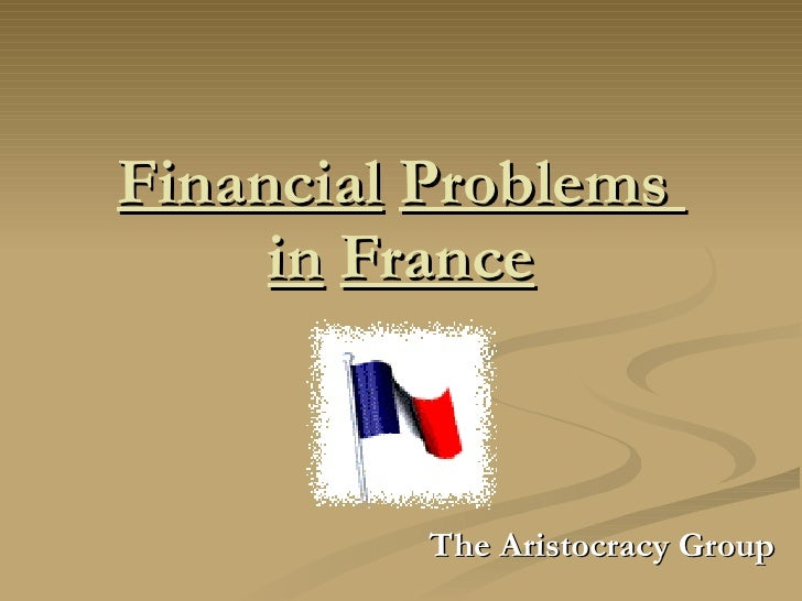 Financial   Problems  in   France The Aristocracy Group