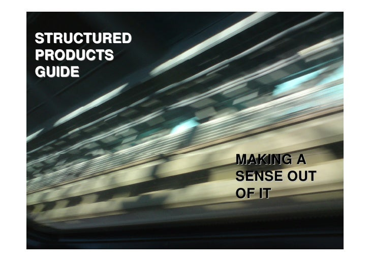 STRUCTURED PRODUCTS GUIDE                  MAKING A              SENSE OUT              OF IT