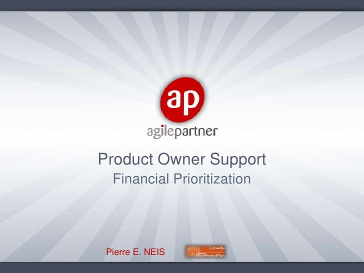 Product Owner Support<br />Financial Prioritization<br />Pierre E. NEIS<br />