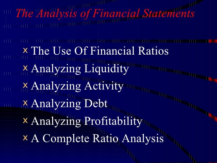 The Analysis of Financial Statements <ul><li>The Use Of Financial Ratios </li></ul><ul><li>Analyzing Liquidity </li></ul><...