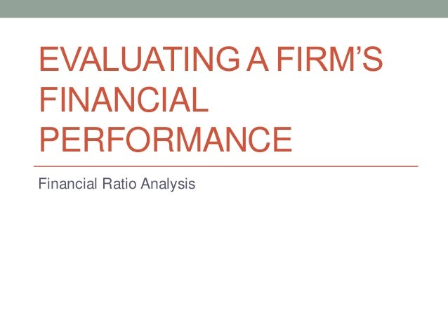 EVALUATING A FIRM'S FINANCIAL PERFORMANCE Financial Ratio Analysis
