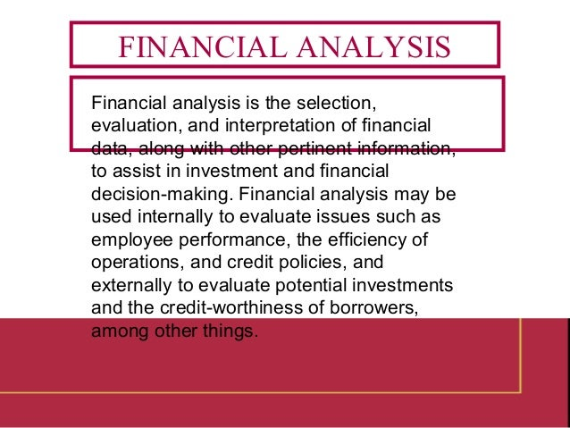 Financial analysis is the selection, evaluation, and interpretation of financial data, along with other pertinent informat...
