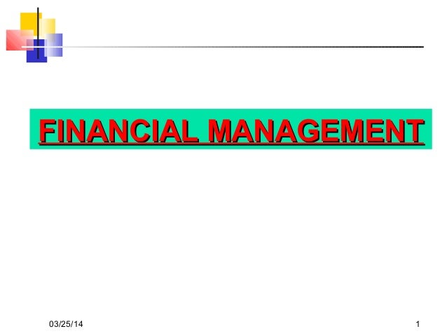 03/25/14 1 FINANCIAL MANAGEMENTFINANCIAL MANAGEMENT