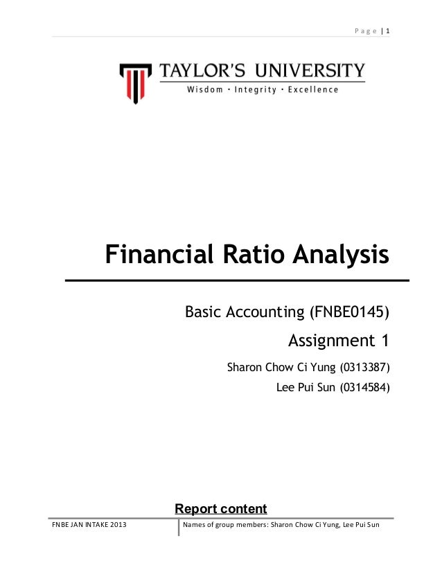 Page |1  Financial Ratio Analysis Basic Accounting (FNBE0145)  Assignment 1 Sharon Chow Ci Yung (0313387) Lee Pui Sun (031...