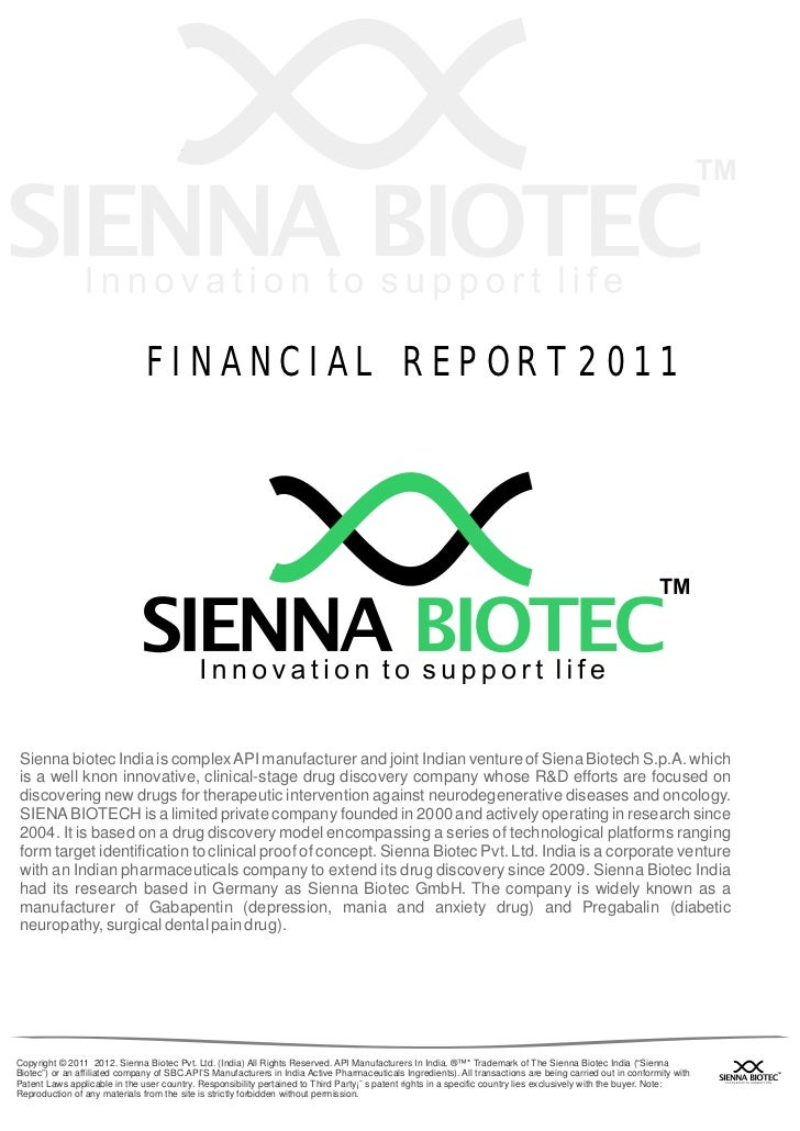 FIN ANCIAL REPOR T 2011Sienna biotec India is complex API manufacturer and joint Indian venture of Siena Biotech S.p.A. wh...