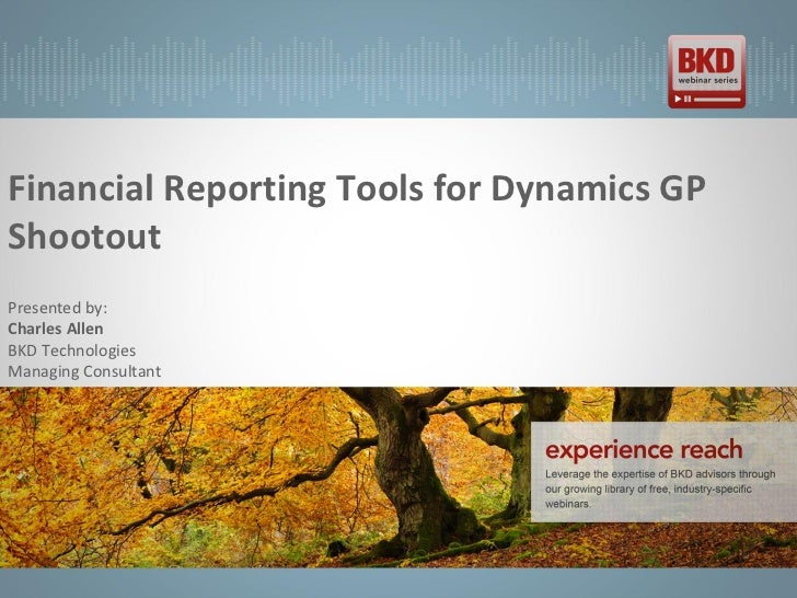 Financial Reporting Tools for Dynamics GPShootoutPresented by:Charles AllenBKD TechnologiesManaging Consultant