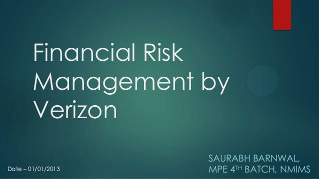 Financial Risk        Management by        Verizon                    SAURABH BARNWAL,Date – 01/01/2013   MPE 4TH BATCH, N...