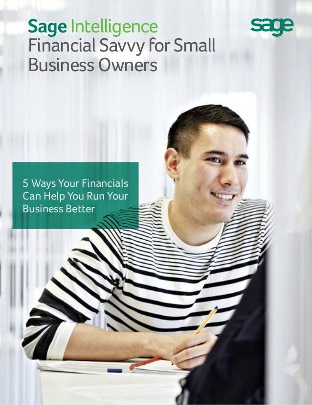 Sage Intelligence Financial Savvy for Small Business Owners 5 Ways Your Financials Can Help You Run Your Business Better