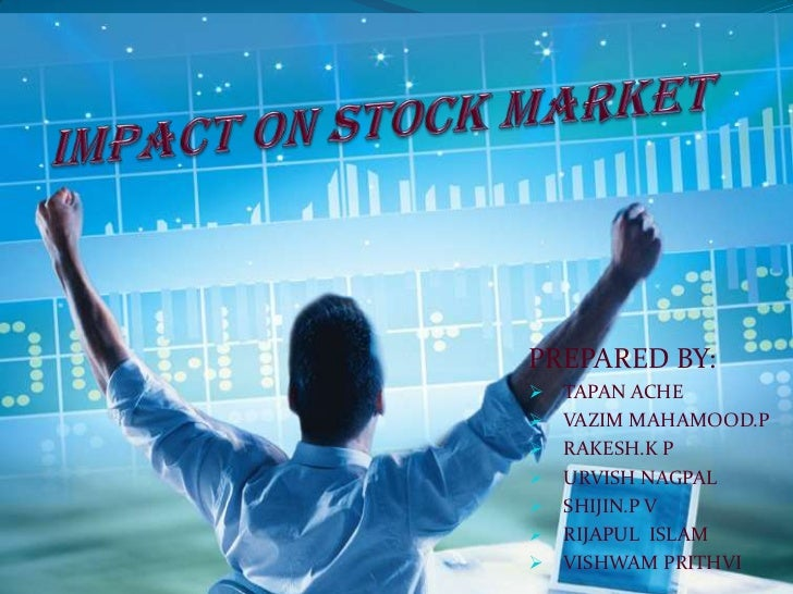 IMPACT ON STOCK MARKET<br />PREPARED BY:<br /><ul><li>    TAPAN ACHE