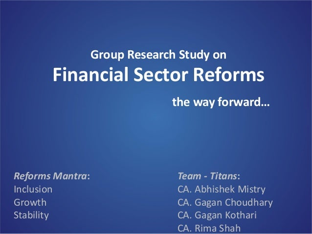 BFSICM Study Group of WIRC  Group Research Study on  Financial Sector Reforms  Reforms Mantra: Inclusion Growth Stability ...
