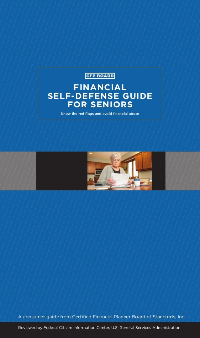 FINANCIAL SELF-DEFENSE GUIDE FOR SENIORS Know the red flags and avoid financial abuse  A consumer guide from Certified Fin...