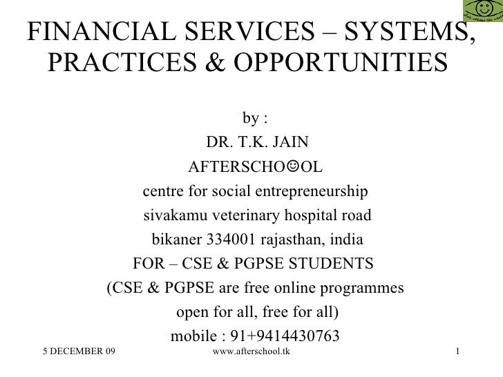 FINANCIAL SERVICES – SYSTEMS, PRACTICES & OPPORTUNITIES  <ul><ul><li>by :  </li></ul></ul><ul><ul><li>DR. T.K. JAIN </li><...