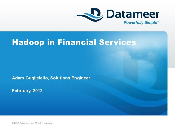 Hadoop in Financial Services Adam Gugliciello, Solutions Engineer February, 2012