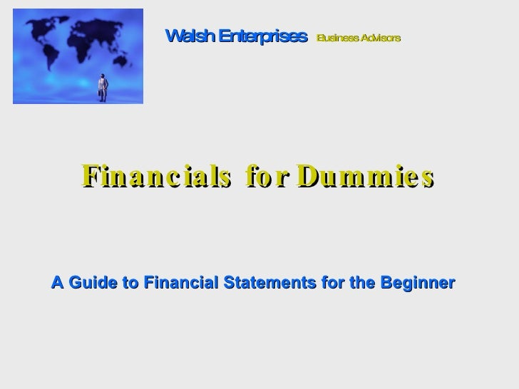 Financials for Dummies A Guide to Financial Statements for the Beginner Walsh Enterprises   Business Advisors