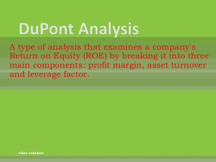 A type of analysis that examines a companysReturn on Equity (ROE) by breaking it into threemain components: profit margin,...