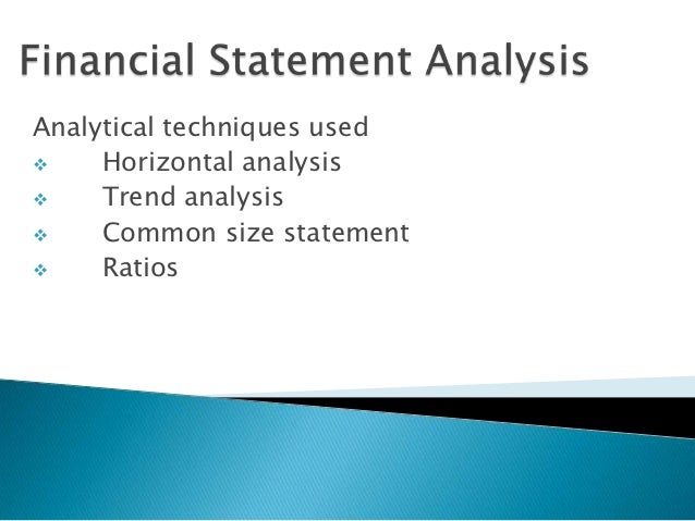 Analytical techniques used    Horizontal analysis    Trend analysis    Common size statement    Ratios
