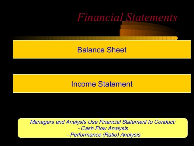 Financial Statements                  Balance Sheet                Income StatementManagers and Analysts Use Financial Sta...