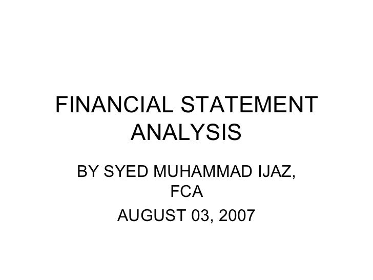 FINANCIAL STATEMENT ANALYSIS BY SYED MUHAMMAD IJAZ, FCA AUGUST 03, 2007