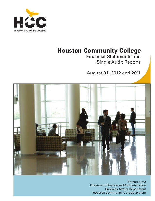 Houston Community College  Financial Statements and Single Audit Reports August 31, 2012 and 2011  Prepared by: Division o...