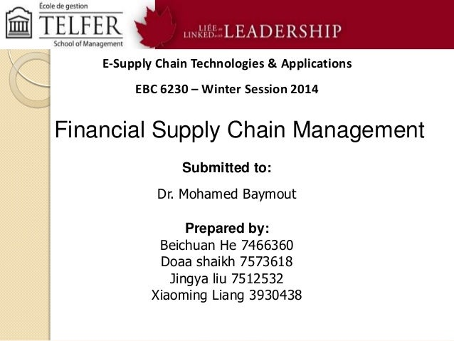 E-Supply Chain Technologies & Applications  EBC 6230 – Winter Session 2014  Financial Supply Chain Management Submitted to...