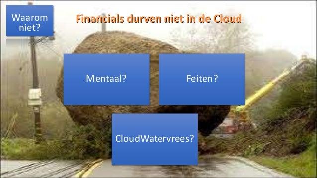 http://andresalomons.nl Financials durven niet in de Cloud Mentaal? Feiten? CloudWatervrees? Waarom niet?