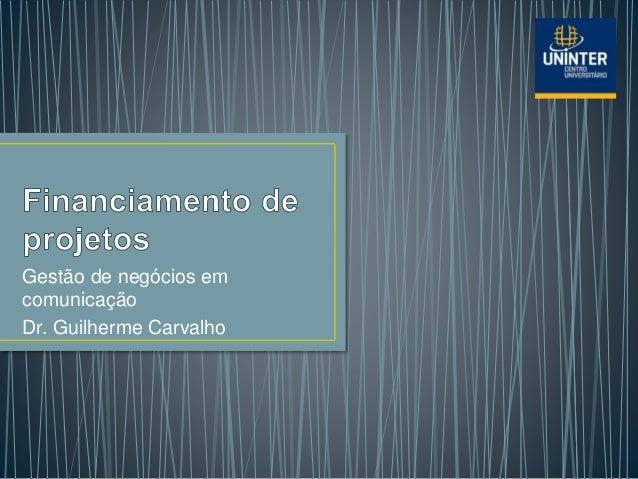 Gestão de negócios em comunicação Dr. Guilherme Carvalho
