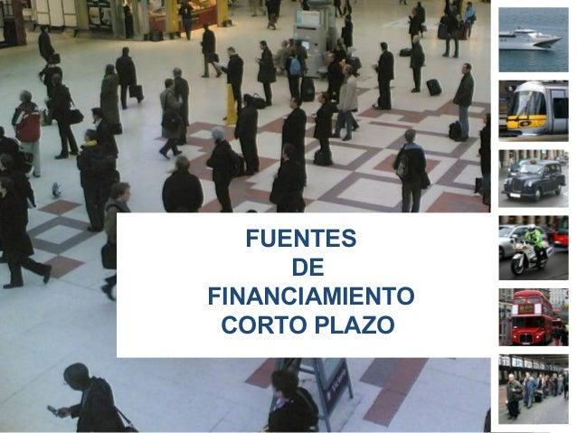 FUENTES DE FINANCIAMIENTO CORTO PLAZO