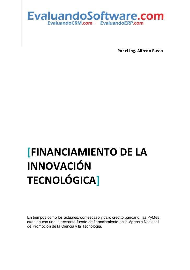 Por el Ing. Alfredo Russo[FINANCIAMIENTO DE LAINNOVACIÓNTECNOLÓGICA]En tiempos como los actuales, con escaso y caro crédit...