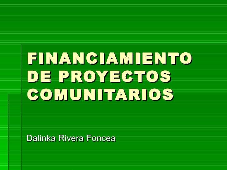 FINANCIAMIENTO DE PROYECTOS COMUNITARIOS Dalinka Rivera Foncea