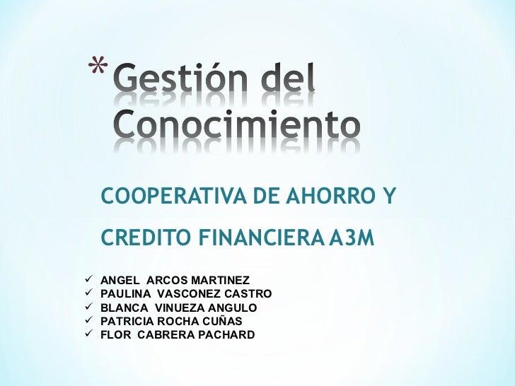 COOPERATIVA DE AHORRO Y    CREDITO FINANCIERA A3M   ANGEL ARCOS MARTINEZ   PAULINA VASCONEZ CASTRO   BLANCA VINUEZA ANG...