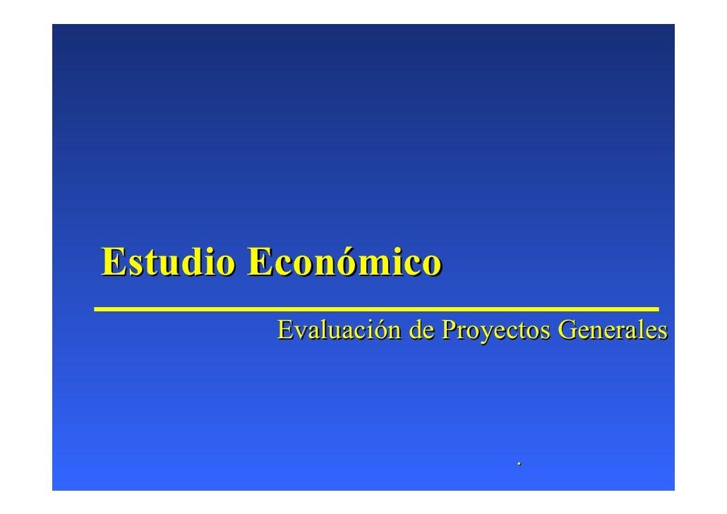 Estudio Económico         Evaluación de Proyectos Generales                                .