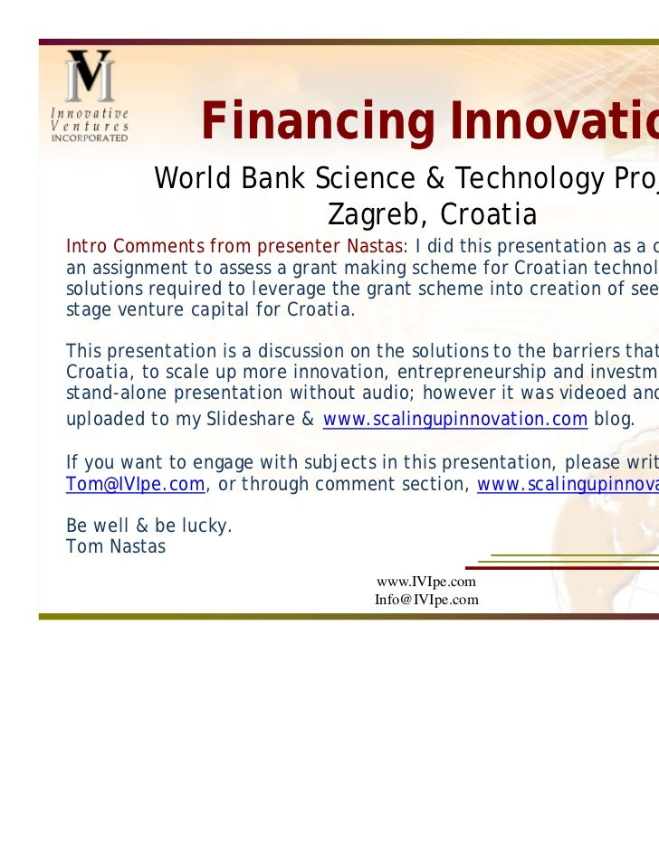 Financing Innovation          World Bank Science & Technology Project                      Zagreb, CroatiaIntro Comments f...