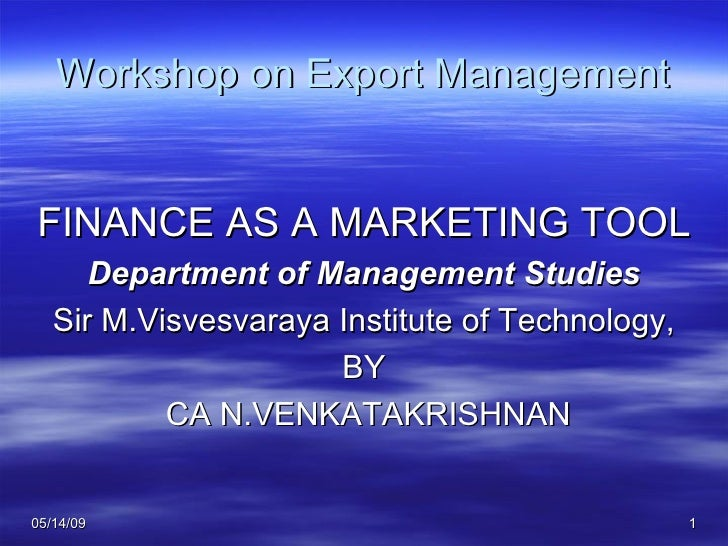Workshop on Export Management <ul><li>FINANCE AS A MARKETING TOOL </li></ul><ul><li>Department of Management Studies </li>...