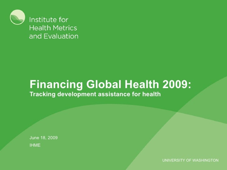 Financing Global Health 2009:  Tracking development assistance for health June 18, 2009 IHME