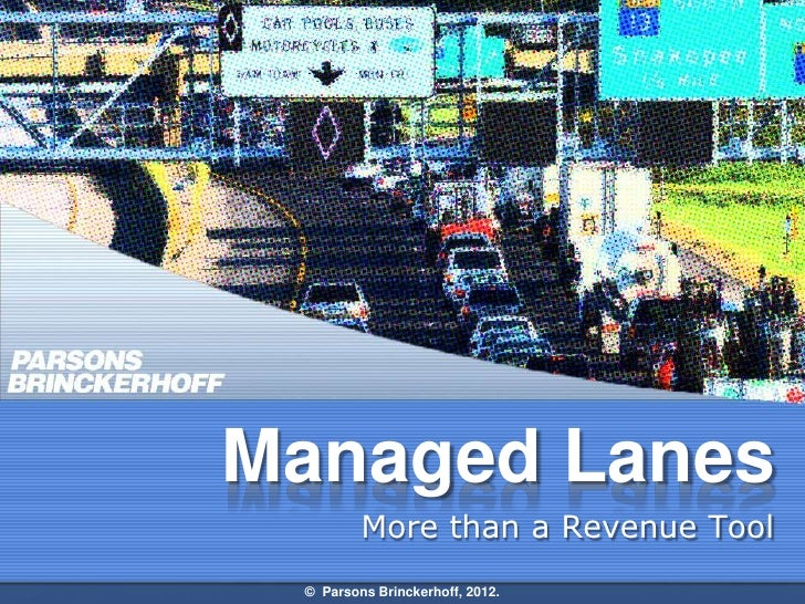 Managed Lanes         More than a Revenue Tool © Parsons Brinckerhoff, 2012.