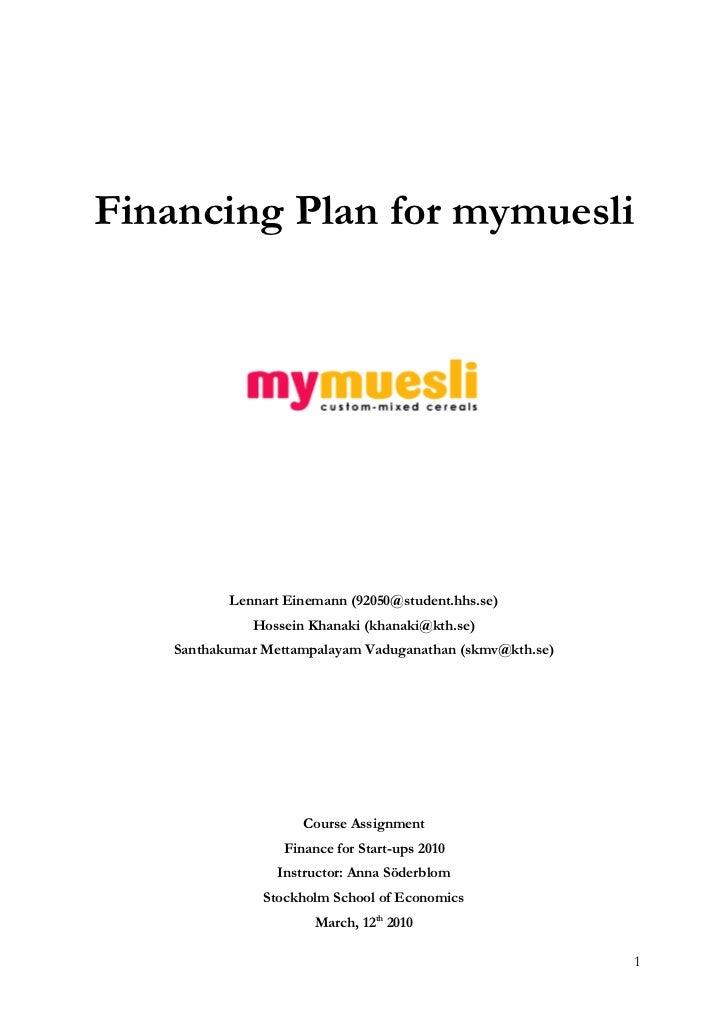 Financing Plan for mymuesli           Lennart Einemann (92050@student.hhs.se)              Hossein Khanaki (khanaki@kth.se...