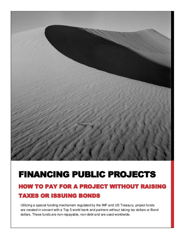 FINANCING PUBLIC PROJECTSHOW TO PAY FOR A PROJECT WITHOUT RAISINGTAXES OR ISSUING BONDSUtilizing a special funding mechani...