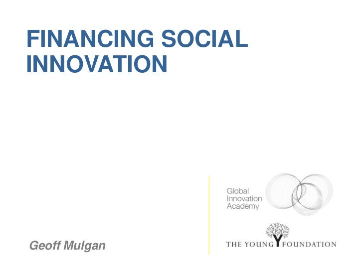 FINANCING SOCIALINNOVATIONGeoff Mulgan