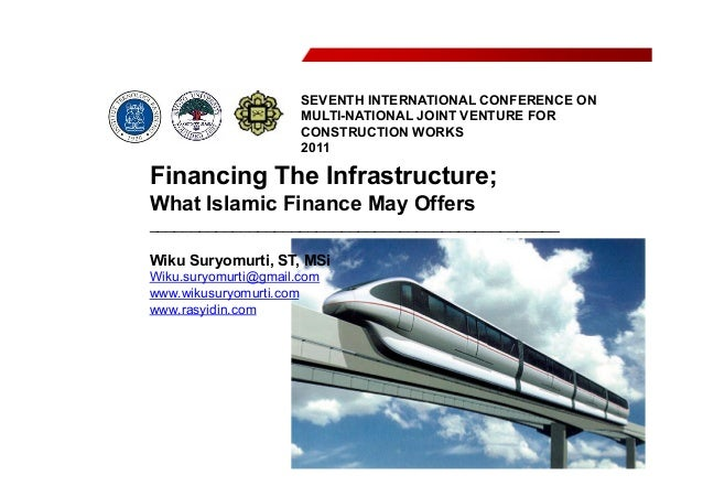 Financing The Infrastructure; What Islamic Finance May Offers _________________________________________________ Wiku Suryo...