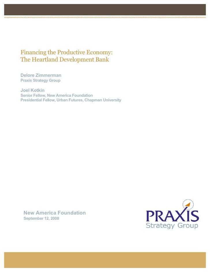 Financing the Productive Economy: The Heartland Development Bank  Delore Zimmerman Praxis Strategy Group  Joel Kotkin Seni...