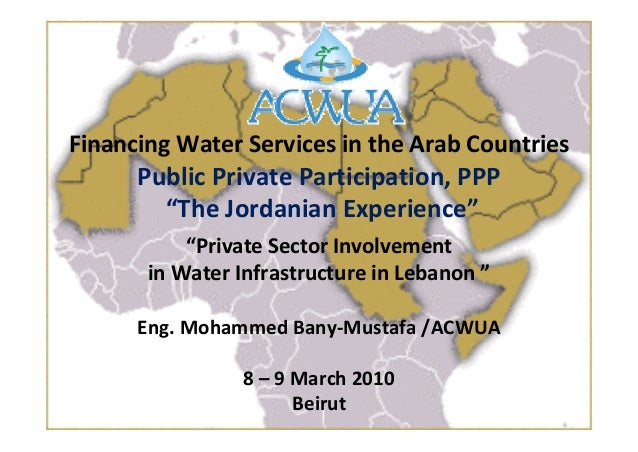 """FinancingWaterServicesintheArabCountries PublicPrivateParticipation,PPP """"TheJordanianExperience"""" """"PrivateSect..."""