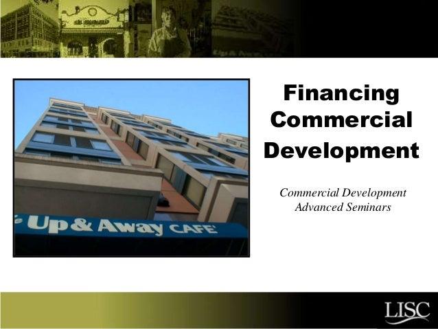 Financing Commercial Development Commercial Development Advanced Seminars